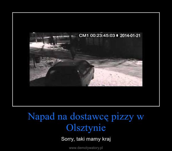 Napad na dostawcę pizzy w Olsztynie – Sorry, taki mamy kraj