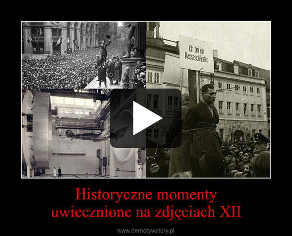 Historyczne momentyuwiecznione na zdjęciach XII –