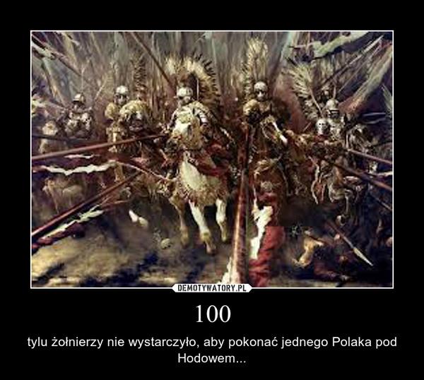 100 – tylu żołnierzy nie wystarczyło, aby pokonać jednego Polaka pod Hodowem...