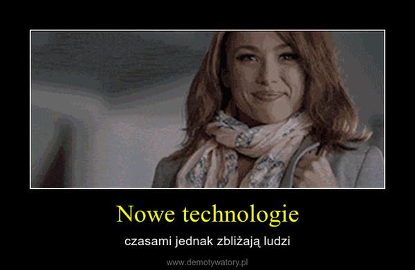 Nowe technologie – czasami jednak zbliżają ludzi