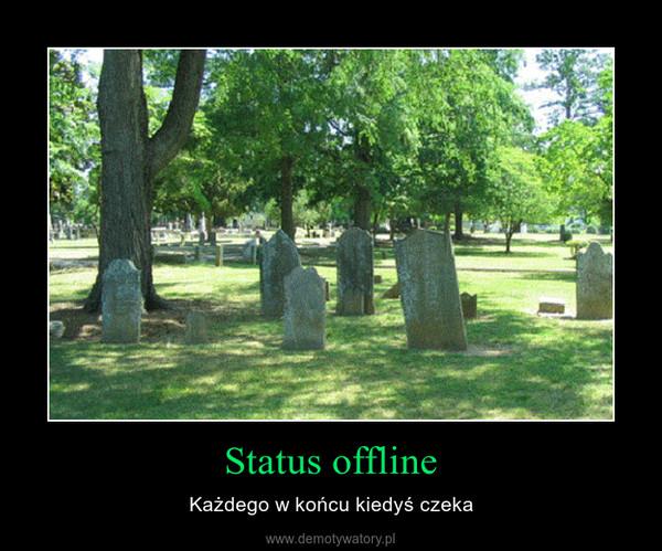 Status offline – Każdego w końcu kiedyś czeka