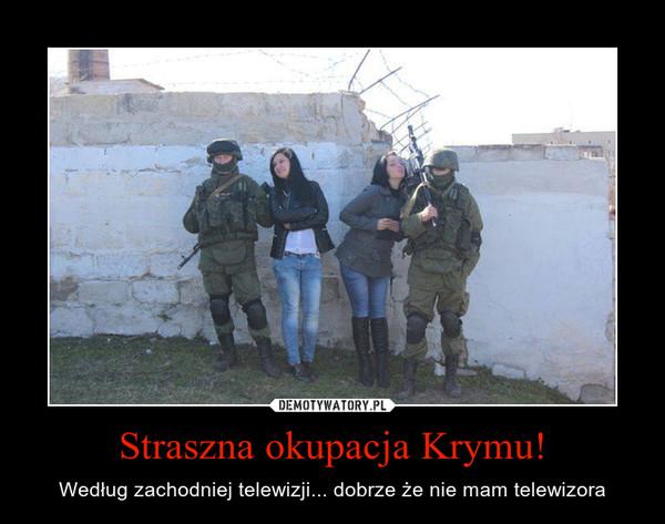 Straszna okupacja Krymu! – Według zachodniej telewizji... dobrze że nie mam telewizora
