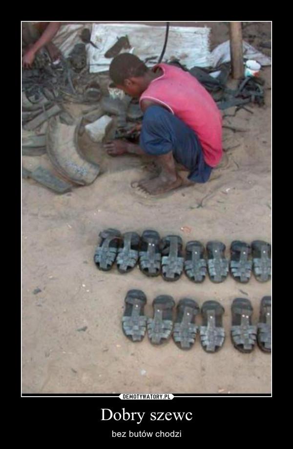 Dobry szewc – bez butów chodzi