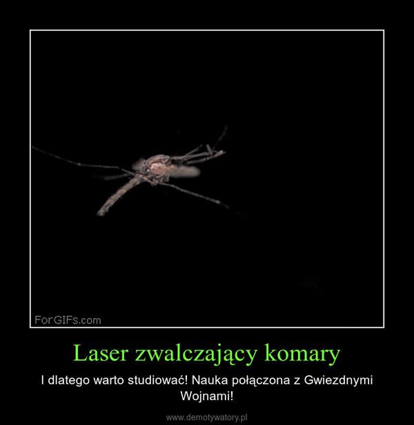 Laser zwalczający komary – I dlatego warto studiować! Nauka połączona z Gwiezdnymi Wojnami!