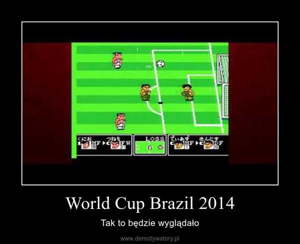 World Cup Brazil 2014 – Tak to będzie wyglądało