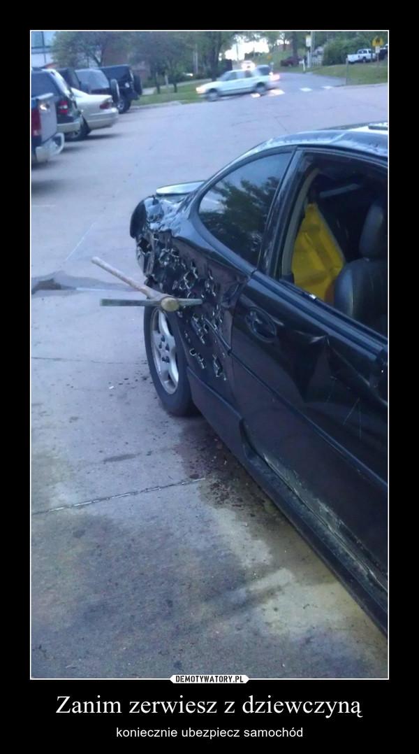 Zanim zerwiesz z dziewczyną – koniecznie ubezpiecz samochód