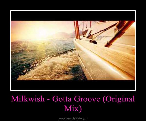 Milkwish - Gotta Groove (Original Mix) –