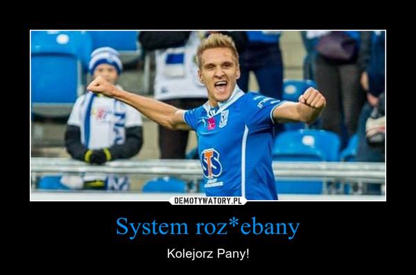 System roz*ebany – Kolejorz Pany!