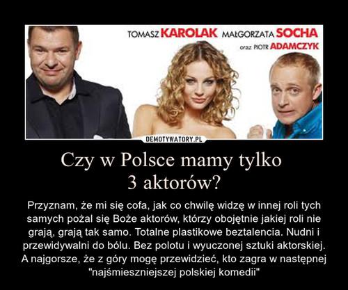 Czy w Polsce mamy tylko  3 aktorów?