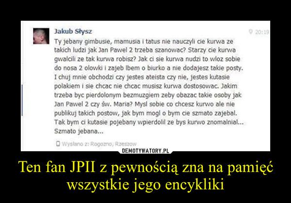 Ten fan JPII z pewnością zna na pamięć wszystkie jego encykliki –