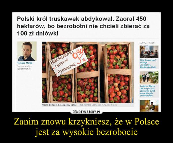 Zanim znowu krzykniesz, że w Polsce jest za wysokie bezrobocie –