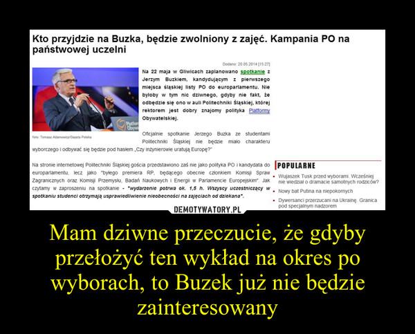 Mam dziwne przeczucie, że gdyby przełożyć ten wykład na okres po wyborach, to Buzek już nie będzie zainteresowany –