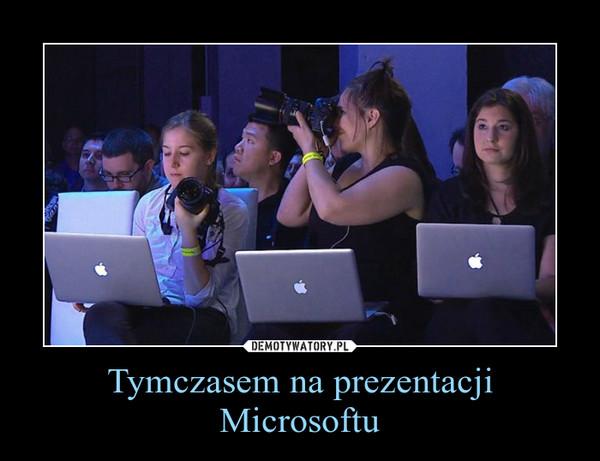 Tymczasem na prezentacji Microsoftu –