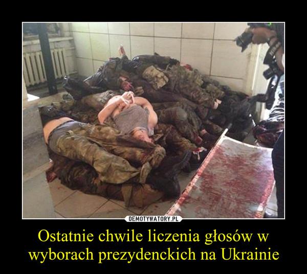 Ostatnie chwile liczenia głosów w wyborach prezydenckich na Ukrainie –