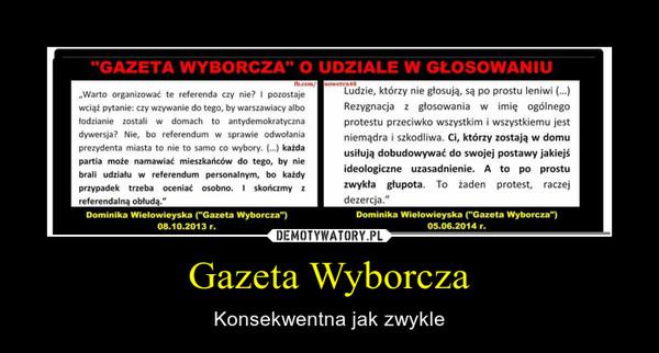Gazeta Wyborcza – Konsekwentna jak zwykle