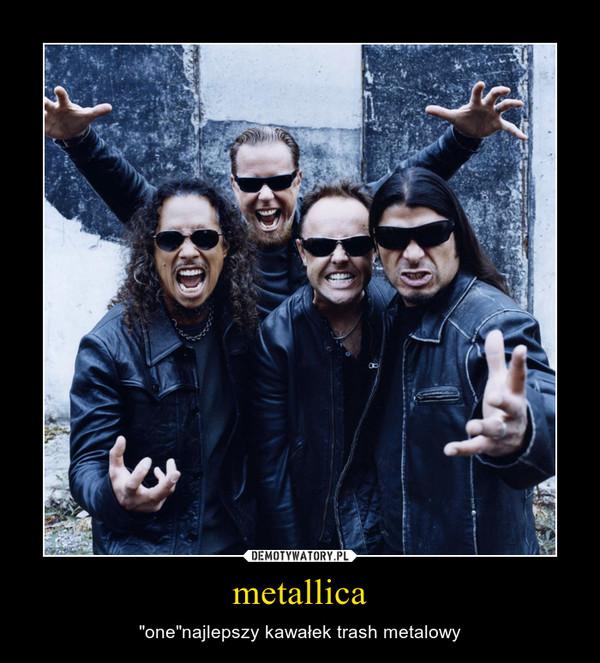 """metallica – """"one""""najlepszy kawałek trash metalowy"""