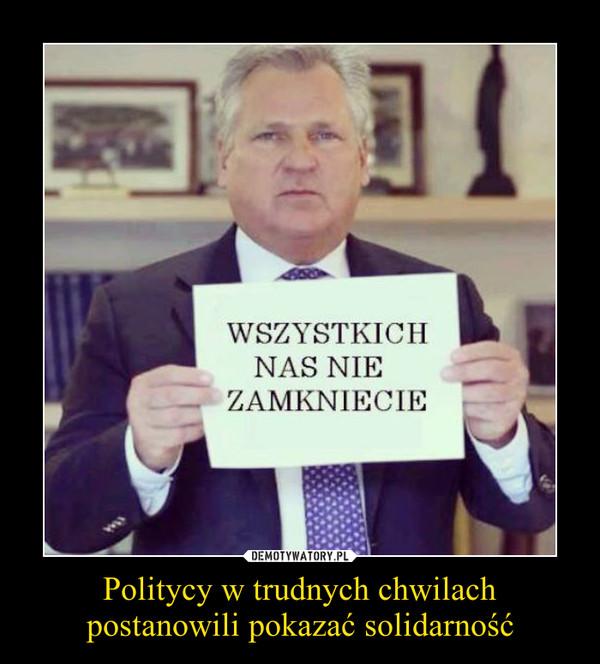 Politycy w trudnych chwilach postanowili pokazać solidarność –