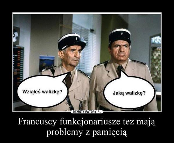 Francuscy funkcjonariusze tez mają problemy z pamięcią –