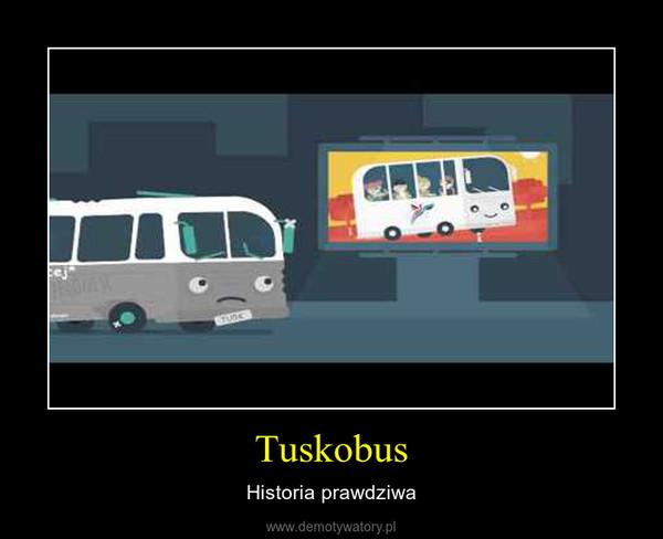 Tuskobus – Historia prawdziwa
