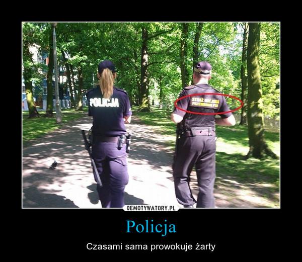 Policja – Czasami sama prowokuje żarty