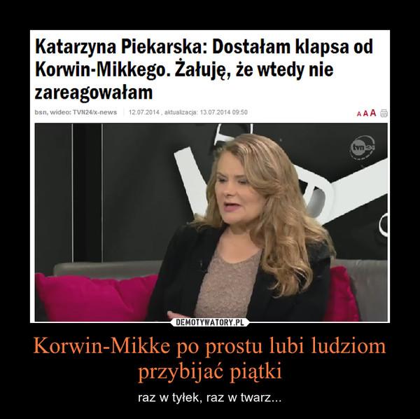 Korwin-Mikke po prostu lubi ludziom przybijać piątki – raz w tyłek, raz w twarz...