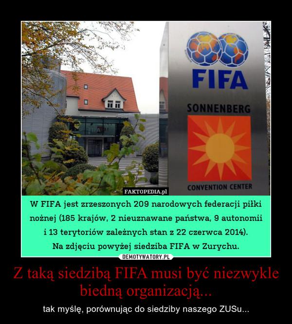 Z taką siedzibą FIFA musi być niezwykle biedną organizacją... – tak myślę, porównując do siedziby naszego ZUSu...