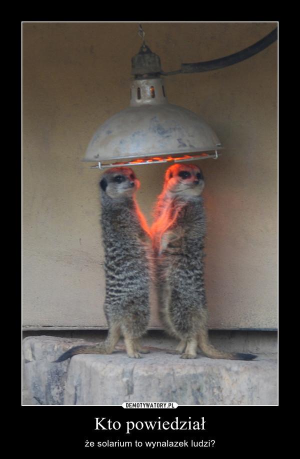 Kto powiedział – że solarium to wynalazek ludzi?