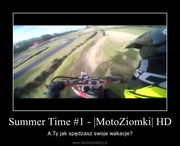 Summer Time #1 - |MotoZiomki| HD – A Ty jak spędzasz swoje wakacje?