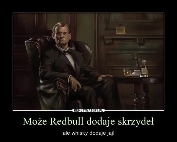 Może Redbull dodaje skrzydeł – ale whisky dodaje jaj!