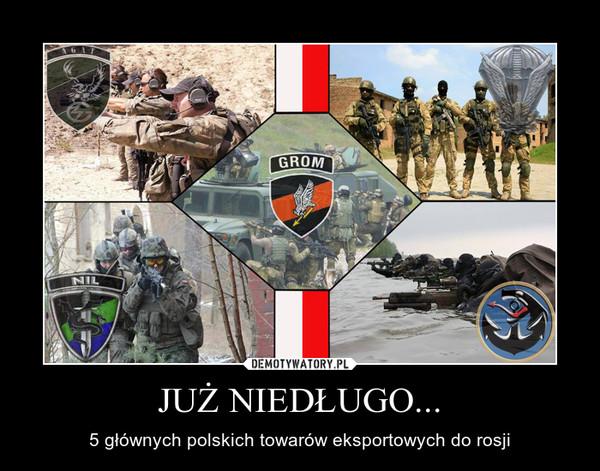 JUŻ NIEDŁUGO... – 5 głównych polskich towarów eksportowych do rosji