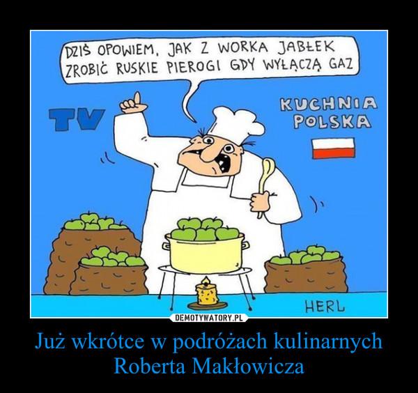 Już wkrótce w podróżach kulinarnych Roberta Makłowicza –