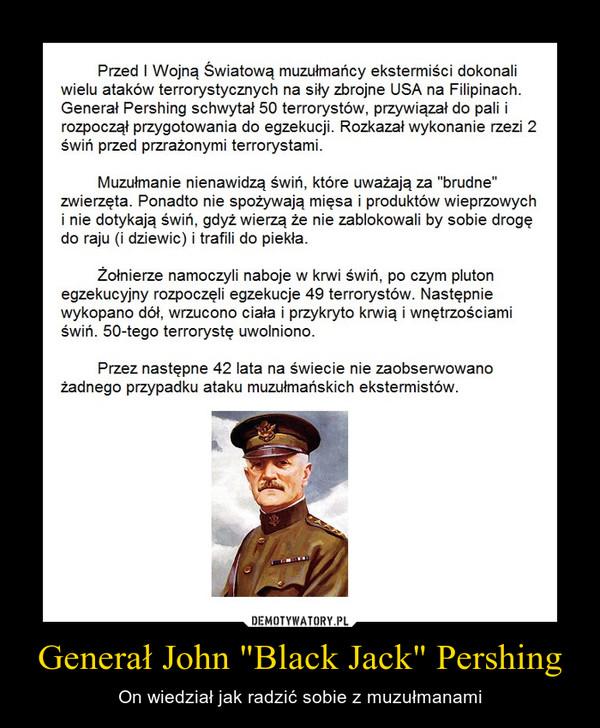 """Generał John """"Black Jack"""" Pershing – On wiedział jak radzić sobie z muzułmanami"""