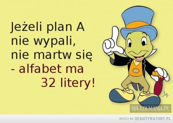 Jest jeszcze plan B, C, D... –