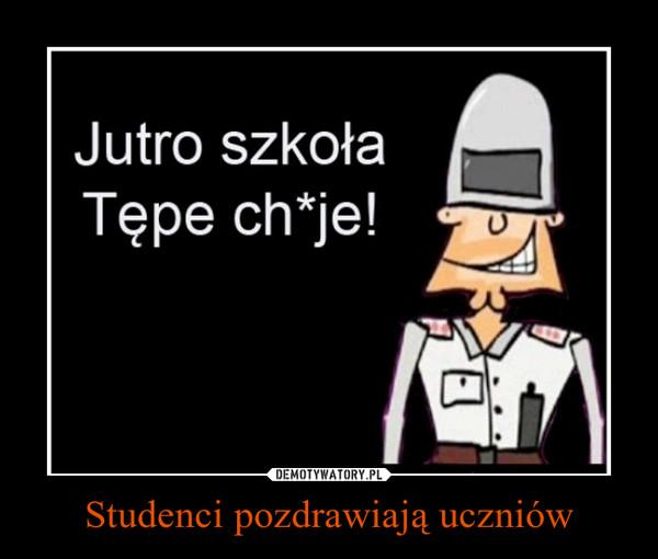 Studenci pozdrawiają uczniów –