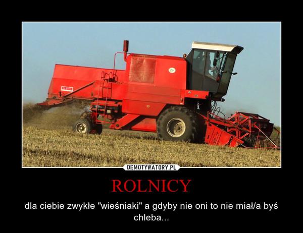 """ROLNICY – dla ciebie zwykłe """"wieśniaki"""" a gdyby nie oni to nie miał/a byś chleba..."""