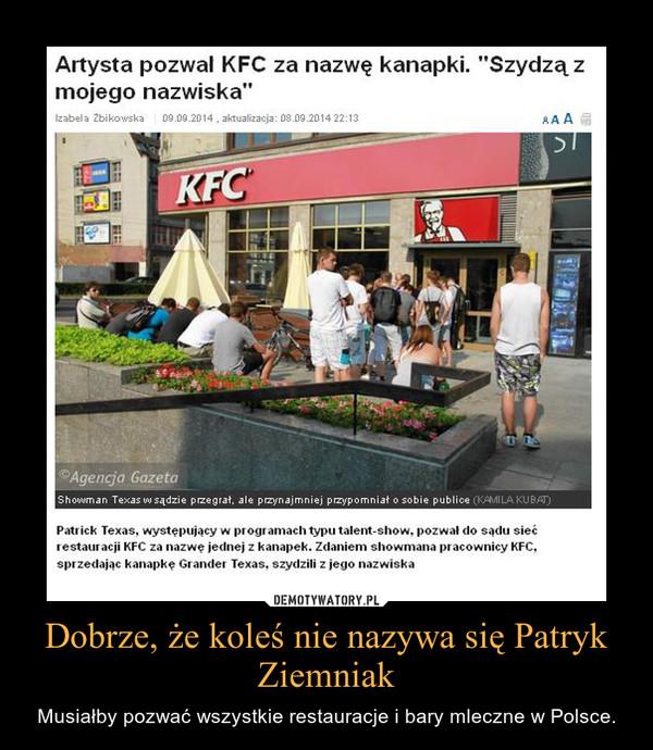 Dobrze, że koleś nie nazywa się Patryk Ziemniak – Musiałby pozwać wszystkie restauracje i bary mleczne w Polsce.