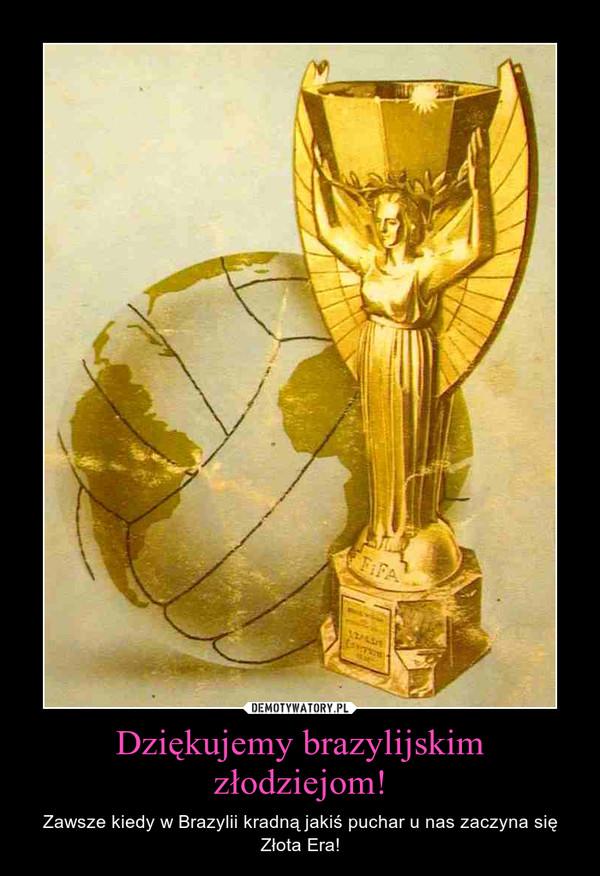 Dziękujemy brazylijskim złodziejom! – Zawsze kiedy w Brazylii kradną jakiś puchar u nas zaczyna się Złota Era!