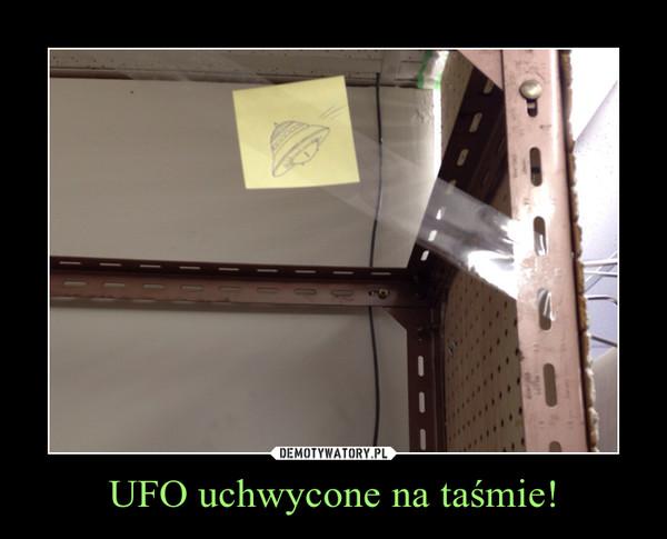 UFO uchwycone na taśmie! –