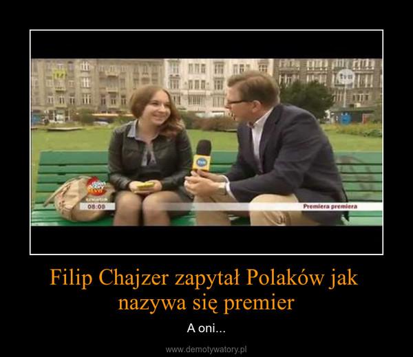 Filip Chajzer zapytał Polaków jak nazywa się premier – A oni...