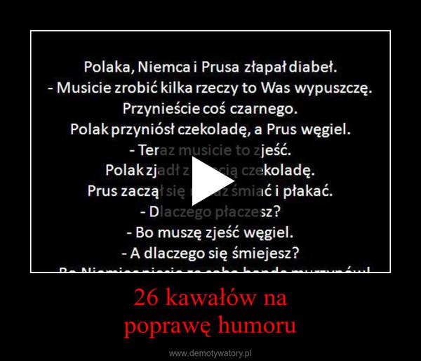 26 kawałów napoprawę humoru –