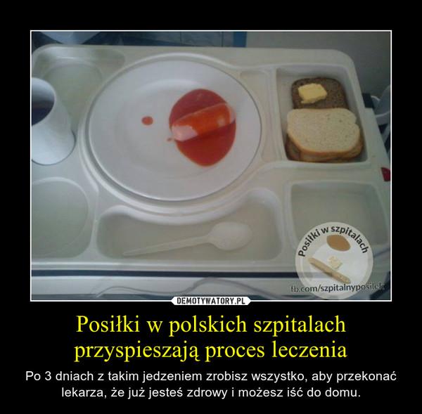 Posiłki w polskich szpitalach przyspieszają proces leczenia – Po 3 dniach z takim jedzeniem zrobisz wszystko, aby przekonać lekarza, że już jesteś zdrowy i możesz iść do domu.
