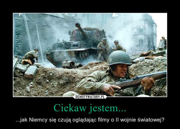 Ciekaw jestem... – ...jak Niemcy się czują oglądając filmy o II wojnie światowej?