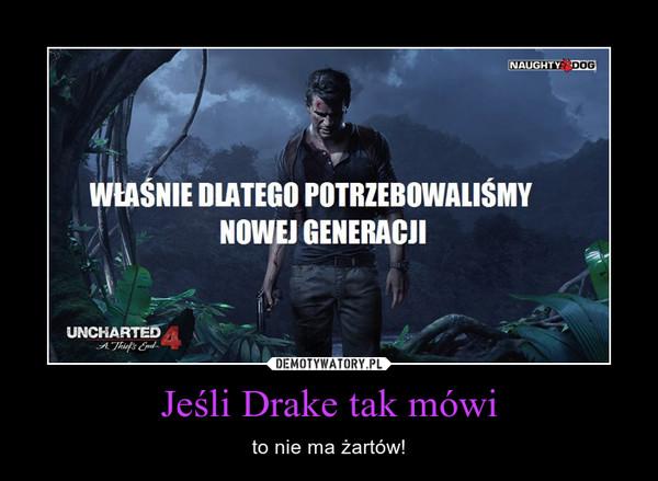 Jeśli Drake tak mówi – to nie ma żartów!
