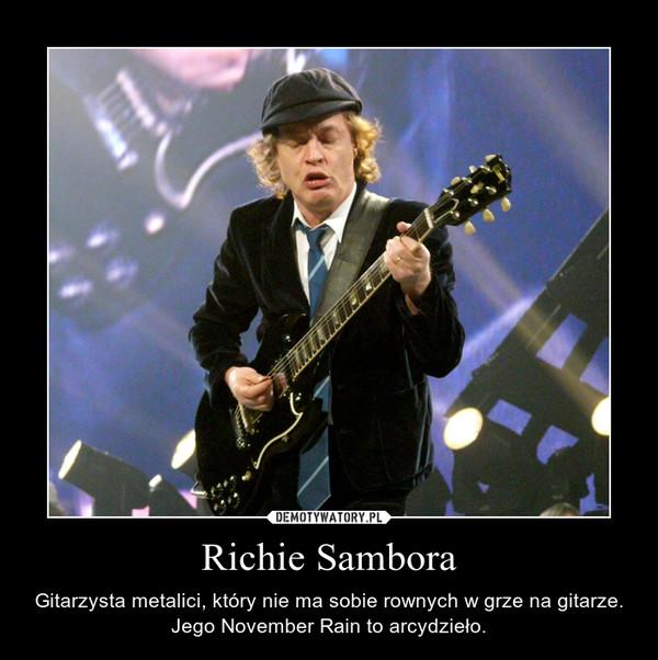Richie Sambora – Gitarzysta metalici, który nie ma sobie rownych w grze na gitarze. Jego November Rain to arcydzieło.
