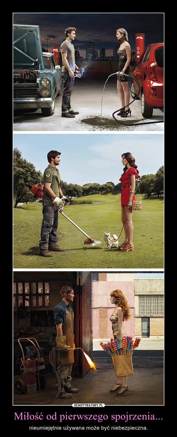 Miłość od pierwszego spojrzenia... – nieumiejętnie używana może być niebezpieczna.