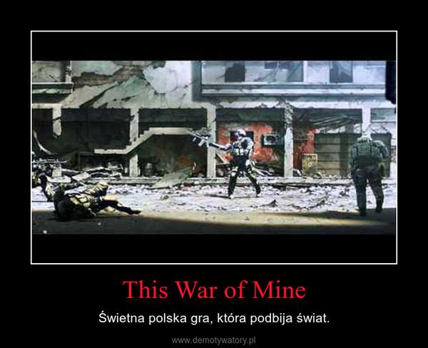 This War of Mine – Świetna polska gra, która podbija świat.