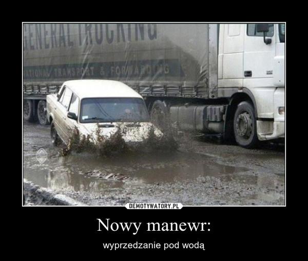Nowy manewr: – wyprzedzanie pod wodą