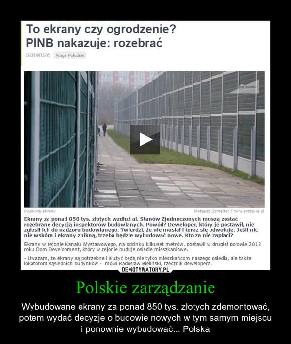 Polskie zarządzanie – Wybudowane ekrany za ponad 850 tys. złotych zdemontować, potem wydać decyzje o budowie nowych w tym samym miejscui ponownie wybudować... Polska