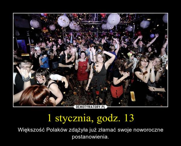 1 stycznia, godz. 13 – Większość Polaków zdążyła już złamać swoje noworoczne postanowienia.