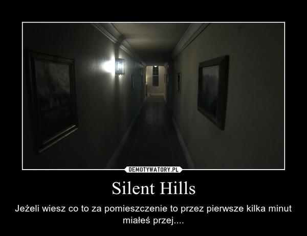 Silent Hills – Jeżeli wiesz co to za pomieszczenie to przez pierwsze kilka minut miałeś przej....